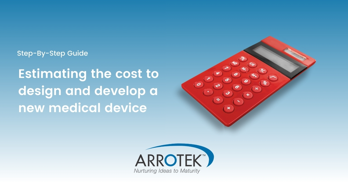 Step-By-Step Guide for Estimating the Cost of Developing Your New Medical Device Idea