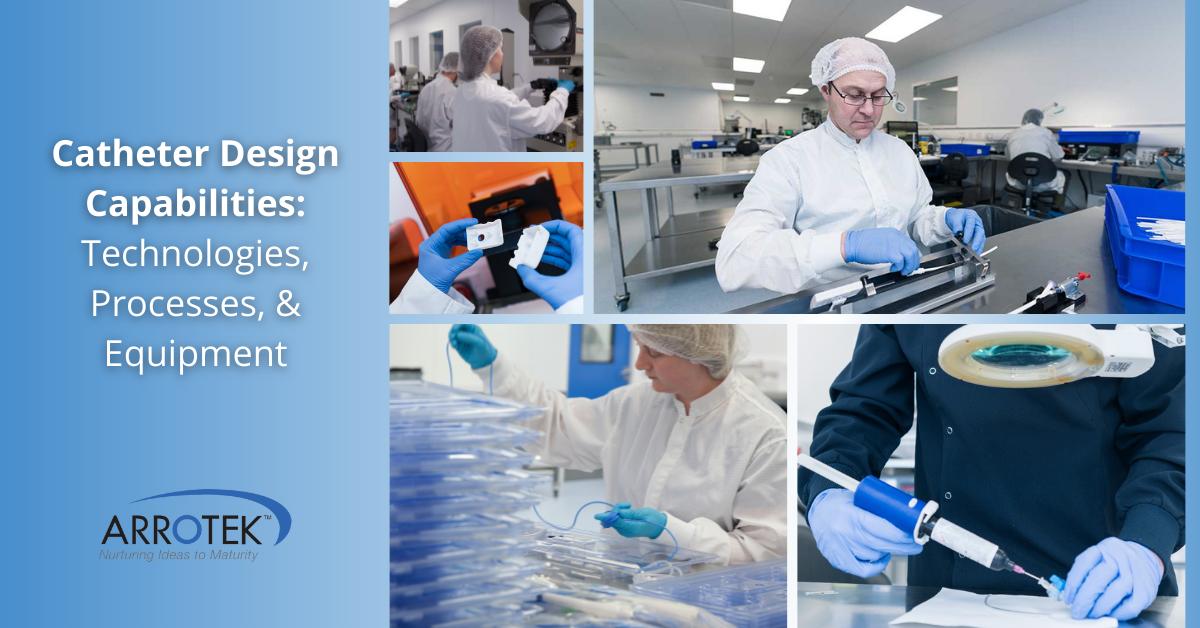 Catheter Design Capabilities - catheter technologies, processes, & equipment
