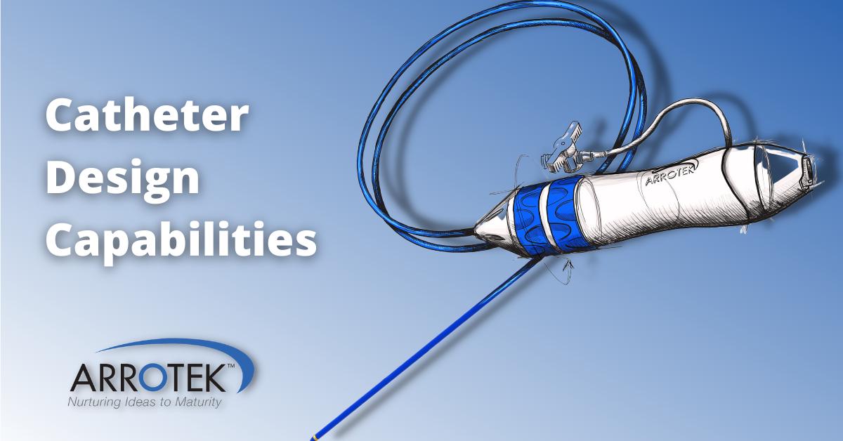Catheter Design Capabilities